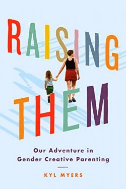 Raising Them - Our Adventure in Gender Creative Parenting